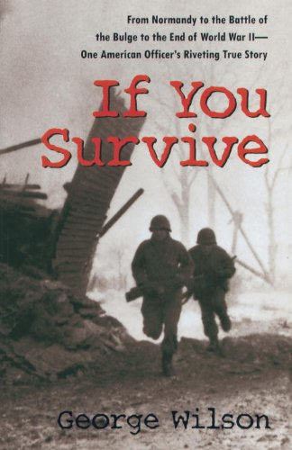 If You Survive: From Normandy to the Battle of the Bulge to the End of World War II, One American Officer's Riveting True Story by [Wilson, George]