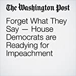 Forget What They Say — House Democrats are Readying for Impeachment | Paul Kane