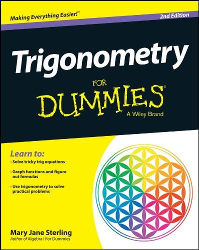 Trigonometry For Dummies Paperback – February 24, 2014 Mary Jane Sterling 1118827414 Trigonometry. MATHEMATICS / Trigonometry