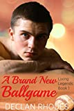 A Brand New Ballgame: Living Legends Book 1