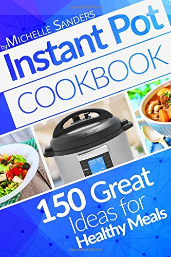 Instant Pot Cookbook: 150+ Great Ideas For Healthy Meals. Instant Pot Chicken, Pork, Beef, Vegetarian Recipes. Instant Pot Quick And Easy Recipes. Instant Pot Recipes For Two. Nutrition Facts