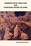 Shredding the Da Vinci Code and Vindicating the Deity of Christ, Francis De Souza, 1432704966