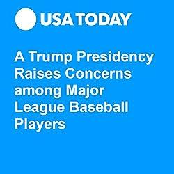 A Trump Presidency Raises Concerns among Major League Baseball Players