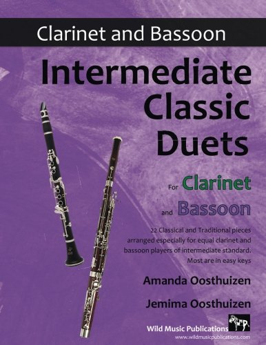 Intermediate Classic Duets for Clarinet and Bassoon: 22 classical and traditional pieces arranged especially for intermediate clarinet and bassoon players of equal standard.