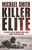 Killer Elite: The Inside Story of America's Most Secret Special Operations Team (Cassell Military Paperbacks) by Michael Smith (2007-02-01)