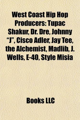 West Coast Hip Hop Producers: Tupac Shakur, Dr. Dre, Johnny