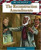 The Reconstruction Amendments, Michael Burgan, 0756516366