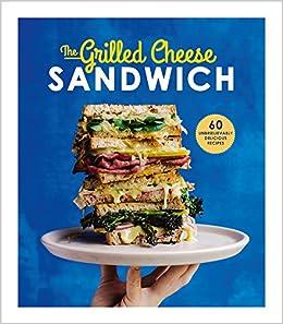 The Grilled Cheese Sandwich: 60 Unbrielievably Delicious Recipes: Amazon.es: Sian Henley: Libros en idiomas extranjeros