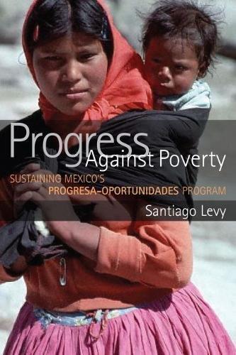 Progress against Poverty: Sustaining Mexico's Progresa-Oportunidades Program