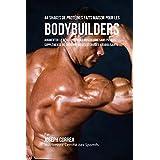 44 Shakes de Proteines Faits Maison pour les bodybuilders: Augmenter le developpement musculaire sans pilules, supplements de creatine ou steroides anabolisants