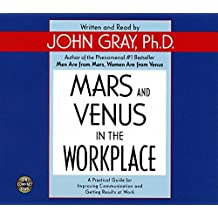 Mars and Venus in the Workplace CD: A Practical Guide for Improving Communication and Getting Results at Work