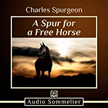 A Spur for a Free Horse Audiobook by Charles Spurgeon Narrated by Bryan Nyman