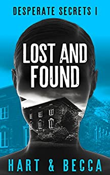 Lost and Found: A Romantic Suspense Thriller Series (Desperate Secrets Book 1) by [Hart, Sienna, Becca, Julia]