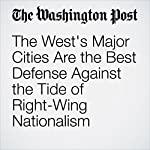 The West's Major Cities Are the Best Defense Against the Tide of Right-Wing Nationalism | Ishaan Tharoor