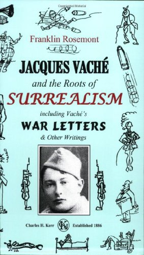 Jacques Vaché and the Roots of Surrealism: Including Vache's War Letters and other Writings