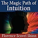 The Magic Path of Intuition Audiobook by Florence Scovel Shinn Narrated by Kristen Glassman
