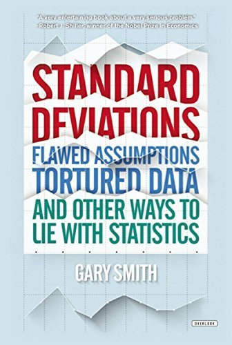 Standard Deviations: Flawed Assumptions, Tortured Data, and Other Ways to Lie with Statistics by Gary Smith (2015-07-21)
