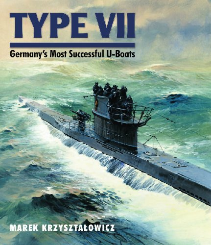 Type VII: Germanys Most Successful U-Boats