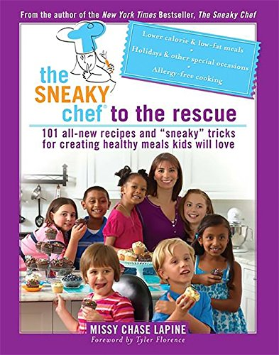 """The Sneaky Chef to the Rescue: 101 All-New Recipes and """"Sneaky"""" Tricks for Creating Healthy Meals Kids Will Love"""