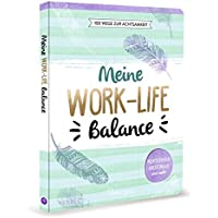 Meine Work-Life-Balance • 100 Wege zur Achtsamkeit: Meditationen, Anleitungen und mehr
