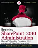 Beginning SharePoint 2010 Administration: Microsoft SharePoint Foundation 2010 and Microsoft SharePoint Server 2010