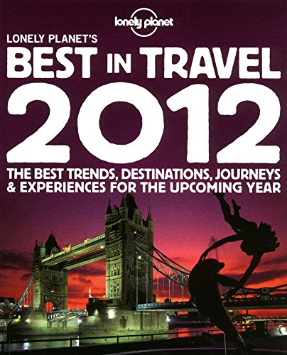 Lonely Planet's Best in Travel 2012 (General Reference)