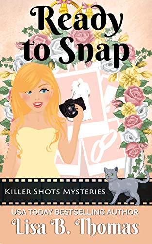 Ready to Snap (Killer Shots Mysteries Book 4) by [Thomas, Lisa B.]