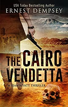 The Cairo Vendetta : A Sean Wyatt Archaeological Thriller (Prequel) (Sean Wyatt Adventure Book 9) by [Dempsey, Ernest]