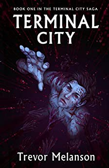 Terminal City (The Terminal City Saga Book 1) by [Melanson, Trevor]