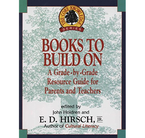 Books To Build On A Grade By Grade Resource Guide For Parents And Teachers The Core Knowledge Series Kindle Edition By Hirsch E D E D Hirsch Jr John Holdren Reference Kindle Ebooks