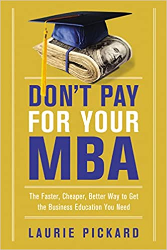 Don't Pay for Your MBA: The Faster, Cheaper, Better Way to Get the Business Education You Need book