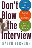 Don't Blow the Interview: How to Prepare, What to Expect, and How to React by Ralph Ferrone (2006-01-24)