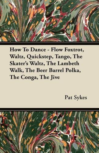 How To Dance - Flow Foxtrot, Waltz, Quickstep, Tango, The Skater's Waltz, The Lambeth Walk, The Beer Barrel Polka, The Conga, The Jive by Sykes, Pat (2011) Paperback