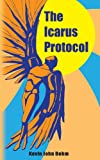 The Icarus Protocol, Kevin John Dohm, 0615758622