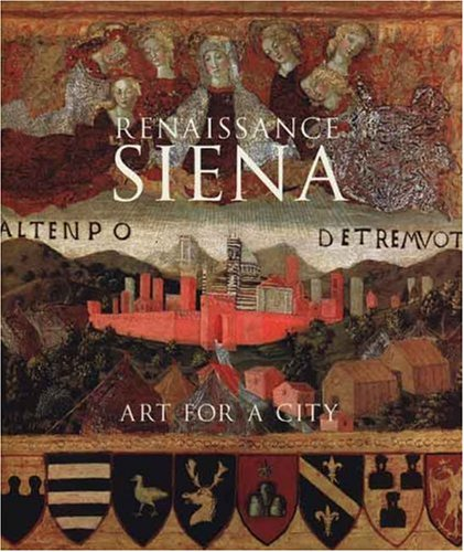 Renaissance Siena: Art for a City (National Gallery Company)