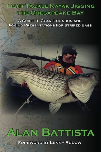 Light Tackle Kayak Jigging the Chesapeake Bay: A Guide to Gear, Location and Jigging Presentations For Striped Bass