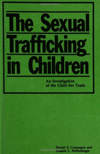 The Sexual Trafficking in Children: An Investigation of the Child Sex Trade