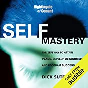Self-Mastery: The Zen Way to Attain Peace, Develop Detachment, and Program Success   Dick Sutphen
