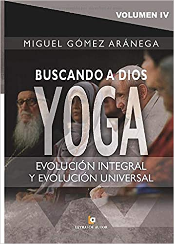 Volumen IV - Buscando a Dios YOGA: Evolución integral, y ...