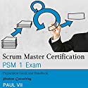 Scrum Master Certification: PSM 1 Exam: Preparation Guide and Handbook  Hörbuch von Paul VII Gesprochen von: Randal Schaffer