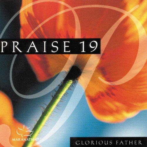 (Praise 19 - Glorious Father)