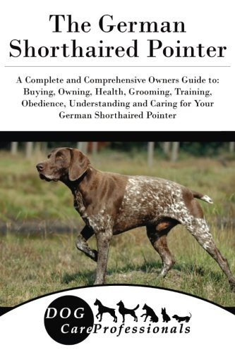 Download The German Shorthaired Pointer: A Complete and Comprehensive Owners Guide to: Buying, Owning, Health, Grooming, Training, Obedience, Understanding and ... to Caring for a Dog from a Puppy to Old Age) pdf epub