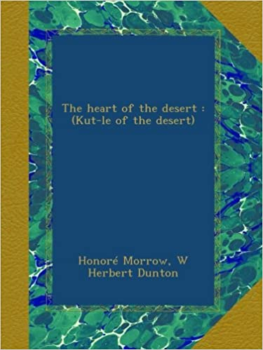 The Heart of the Desert (Kut-le of the Desert) by Honore Willsie (FIRST EDITION)