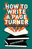 How To Write A Page-Turner: Craft a Story Your Readers Can't Put Down