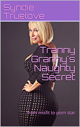 Tranny Granny's Naughty Secret: from misfit to porn star ()