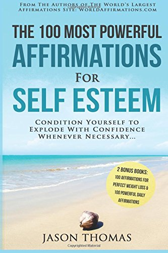 Affirmation  The 100 Most Powerful Affirmations for Self Esteem  2 Amazing Affirmative Bonus Books Included for Weight Loss & Daily Affirmations: ... Confidence Whenever Necessary (Volume 20) PDF