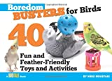 Boredom Busters for Birds, Nikki Moustaki, 1935484192