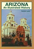 Arizona: An Illustrated History (Illustrated Histories (Hippocrene))