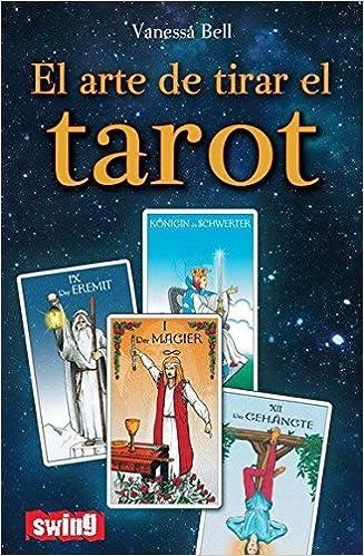 Arte de tirar el tarot, el: Conozca las distintas maneras de tirar las cartas e interpretar el tarot