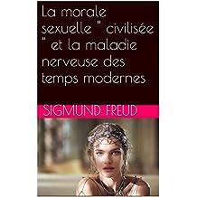 """La morale sexuelle """" civilisée """" et la maladie nerveuse des temps modernes (French Edition)"""